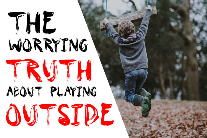The Worrying Truth About Playing Outside